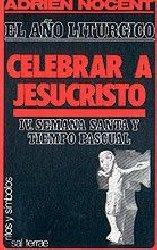 El año litúrgico: celebrar a Jesucristo. 4: Semana Santa y Tiempo pascual