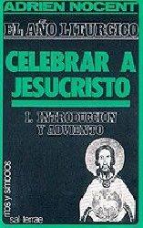 El año litúrgico: celebrar a Jesucristo. 1: Introducción y Adviento