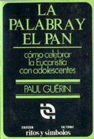 La Palabra y el Pan. Cómo celebrar la Eucaristía con adolescentes