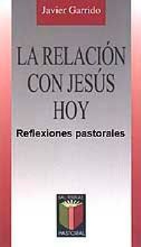 La relación con Jesús hoy. Reflexiones pastorales