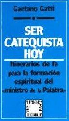 Ser catequista hoy. Itinerarios de fe para la formación espiritual del «ministro de la Palabra»